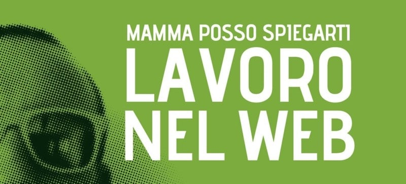 La copertina del libro Mamma posso spiegarti lavoro nel Web