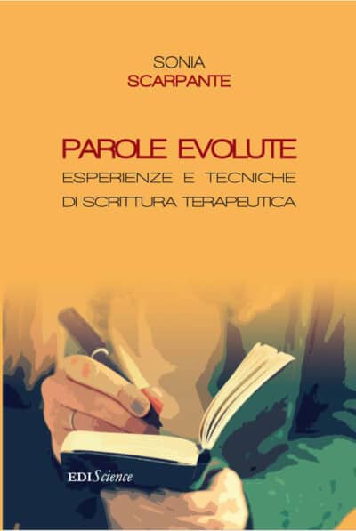 Parole evolute. Esperienze e tecniche di scrittura terapeutica. Un libro sulla scrittura terapeutica biografica di Sonia Scarpante, presidente dell'associazione La cura di sé